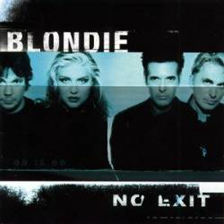 Blondie : No Exit