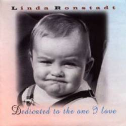 Linda Ronstadt : Dedicated to the One I Love
