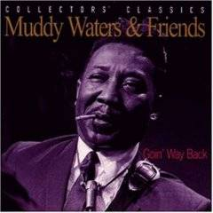 Muddy Waters : Goin' Way Back