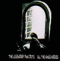 The Legendary Pink Dots : All the Kings Horses