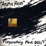 The Legendary Pink Dots : Atomic Roses