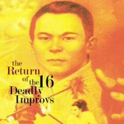 16 Deadly Improvs : The Return of the 16 Deadly Improvs