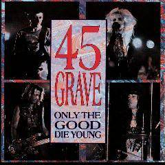 45 Grave : Only the Good Die Young