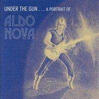 Aldo Nova : Under the Gun...a Portrait of Aldo Nova