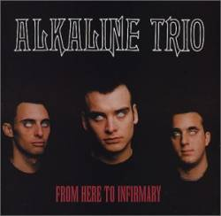Alkaline Trio : From Here to Infirmary