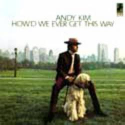 Andy Kim : How'd We Ever Get This Way