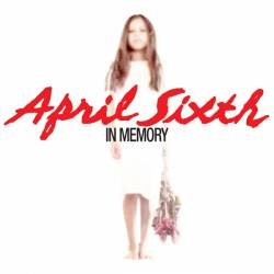 April Sixth : In Memory