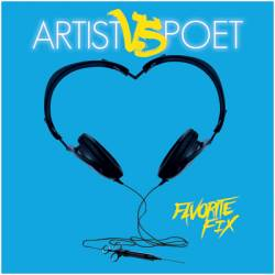 Artist Vs. Poet : Favorite Fix