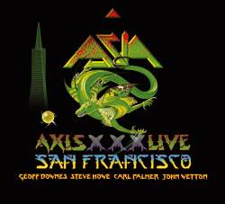 Asia : Axis XXX - Live in San Francisco MMXII