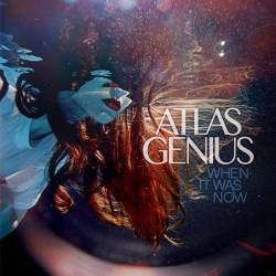 Atlas Genius : When It Was Now