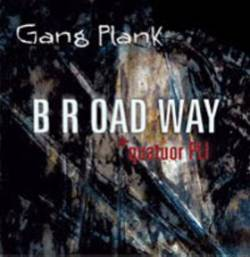 B R OAD WAY : Gang Plank