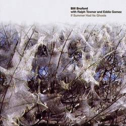Bill Bruford : If Summer Had Its Ghosts