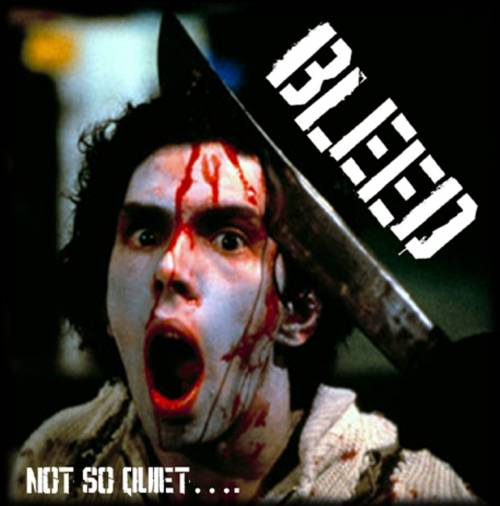Bleed : Not So Quiet