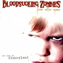 Bloodsucking Zombies From Outer Space : See You at Disneyland