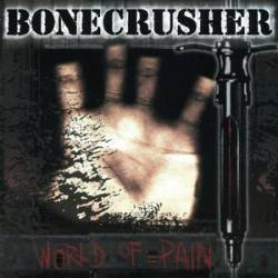 Bonecrusher : World of Pain