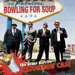Bowling For Soup : The Great Burrito Extortion Case