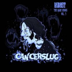 Cancerslug : Rudest - The Rare Demos Vol. 3
