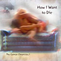 Catman Cohen : How I Want to Die: the Catman Chronicles 1