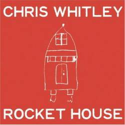 Chris Whitley : Rocket House