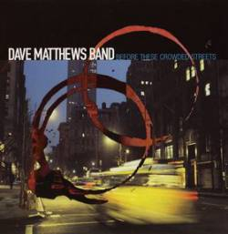 Dave Matthews Band : Before These Crowded Streets