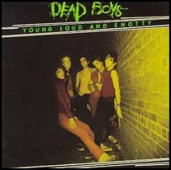 Dead Boys : Young, Loud and Snotty