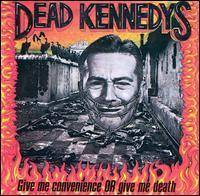 Dead Kennedys : Give Me Convenience or Give Me Death