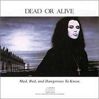 Dead Or Alive : Mad, Bad, and Dangerous to Know
