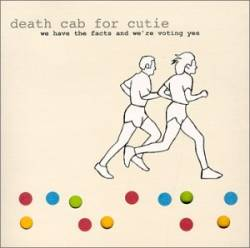 Death Cab For Cutie : We Have the Facts and We're Voting Yes