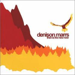 Denison Marrs : Then Is the New Now