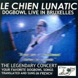Dogbowl : Le Chien Lunatic: Dogbowl Live in Bruxelles