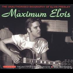 Elvis Presley : Maximum Elvis : The Unauthorized Biography