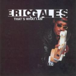 Eric Gales : That's What I Am