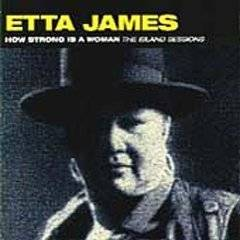 Etta James : How Strong Is A Woman