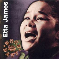 Etta James : Rock Me Baby
