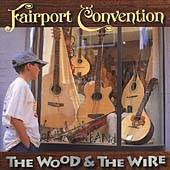 Fairport Convention : The Wood and the Wire