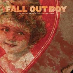 Fall Out Boy : My Heart Will Always Be the B-Side to My Tongue
