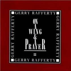 Gerry Rafferty : On a Wing and a Prayer
