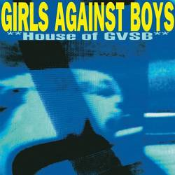 Girls Against Boys : House of GVSB