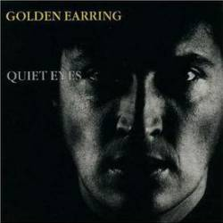 Golden Earring : Quiet Eyes