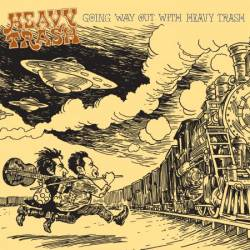 Heavy Trash : Going Way Out with Heavy Trash