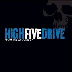 High Five Drive : From the Ground Up