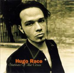 Hugo Race : Stations of the Cross
