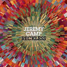 Jeremy Camp : Reckless