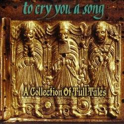 Jethro Tull : To Cry You A Song: A Collection Of Tull Tales