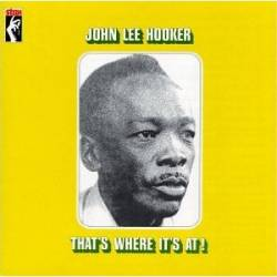 John Lee Hooker : That's Where It's At!