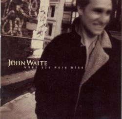 John Waite : When You Were Mine