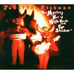 Jonathan Richman : Her Mystery Not of High Heels and Eye Shadow