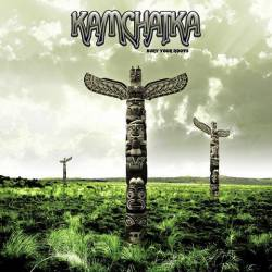 Kamchatka : Bury Your Roots
