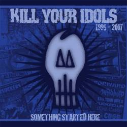 Kill Your Idols : Something Started Here 1995-2007