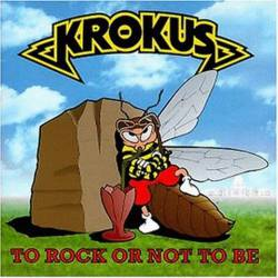 Krokus : To Rock or Not to Be